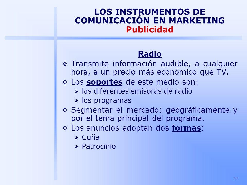 33 LOS INSTRUMENTOS DE COMUNICACIÓN EN MARKETING Publicidad Radio Transmite información audible, a cualquier hora, a un precio más económico que TV. L