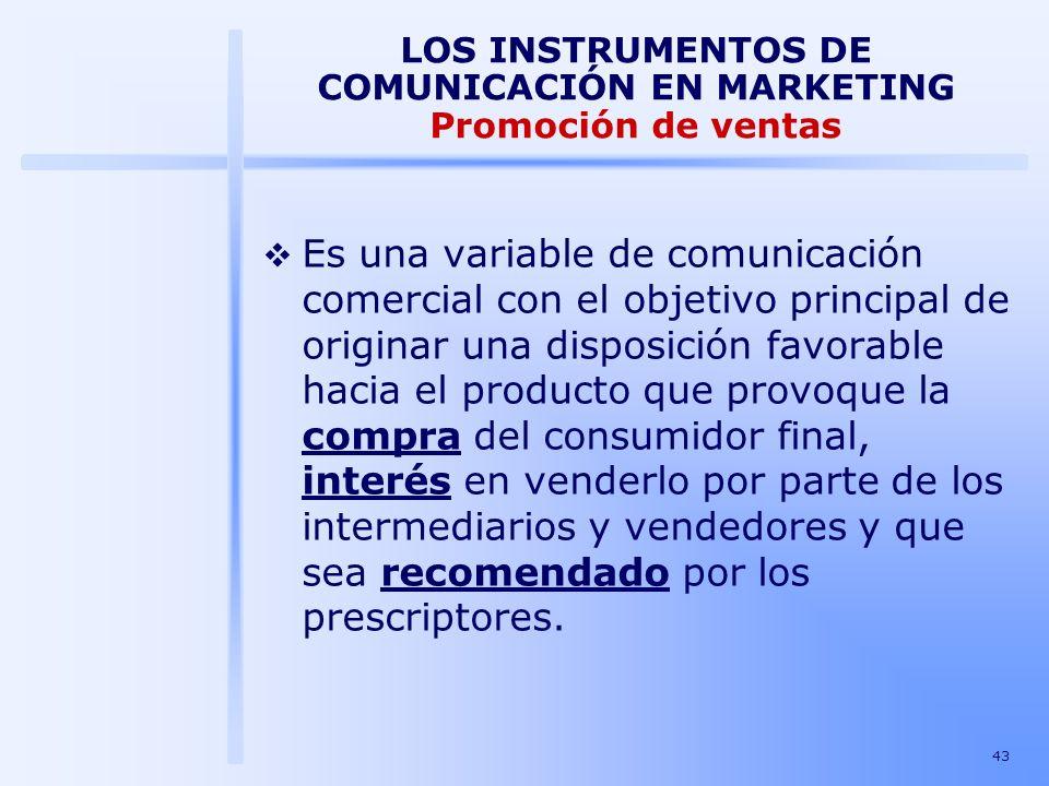 43 LOS INSTRUMENTOS DE COMUNICACIÓN EN MARKETING Promoción de ventas Es una variable de comunicación comercial con el objetivo principal de originar u