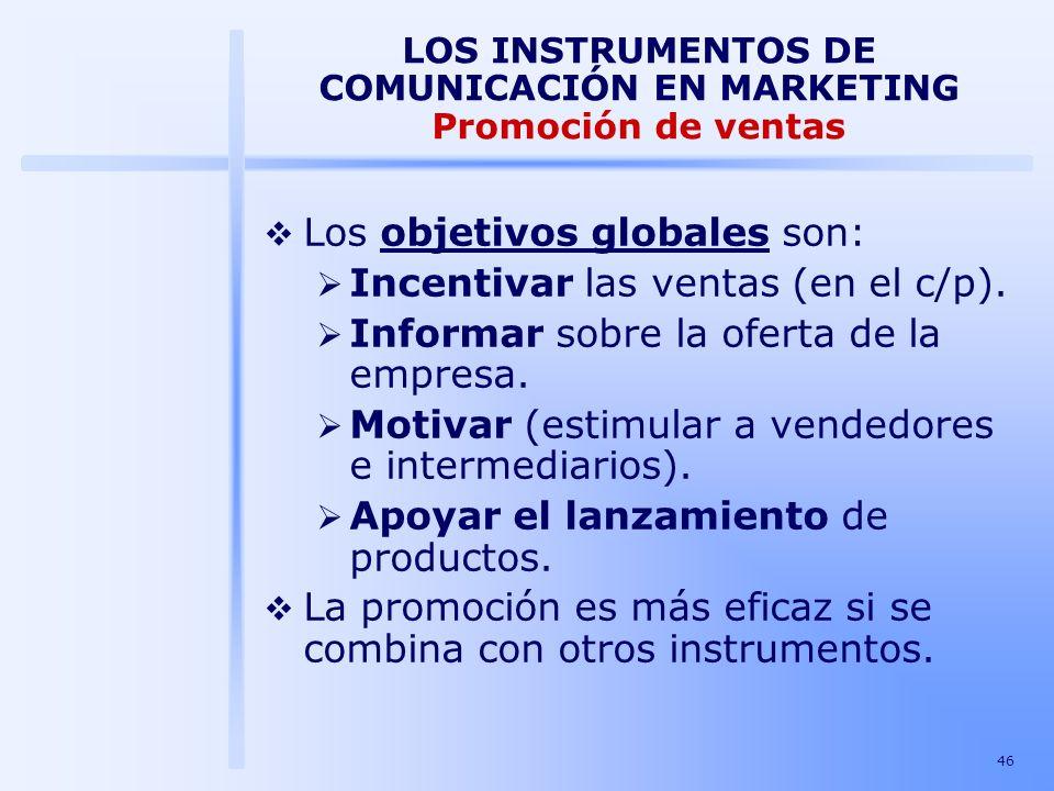 46 LOS INSTRUMENTOS DE COMUNICACIÓN EN MARKETING Promoción de ventas Los objetivos globales son: Incentivar las ventas (en el c/p). Informar sobre la