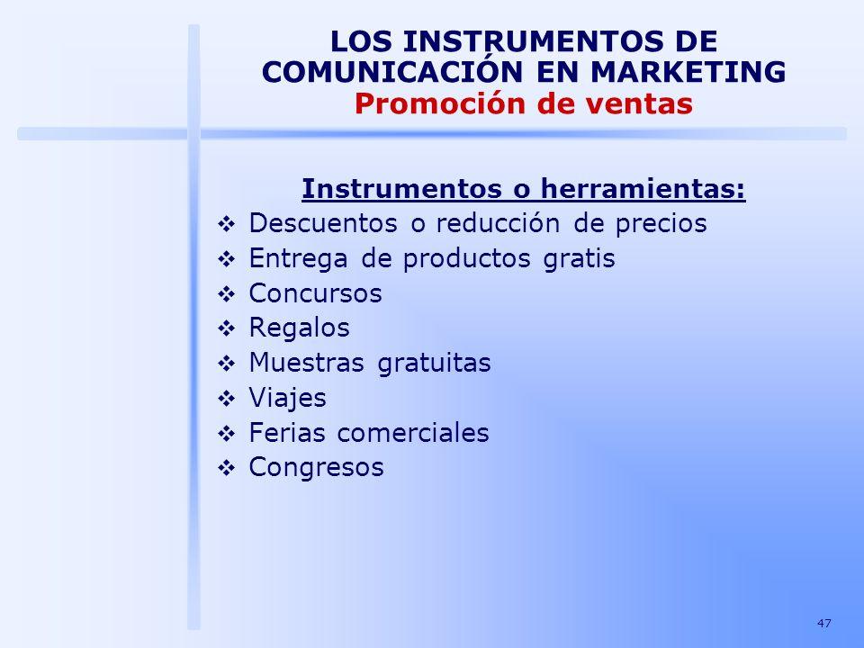 47 LOS INSTRUMENTOS DE COMUNICACIÓN EN MARKETING Promoción de ventas Instrumentos o herramientas: Descuentos o reducción de precios Entrega de product