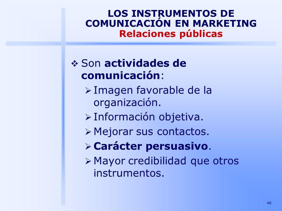 48 LOS INSTRUMENTOS DE COMUNICACIÓN EN MARKETING Relaciones públicas Son actividades de comunicación: Imagen favorable de la organización. Información