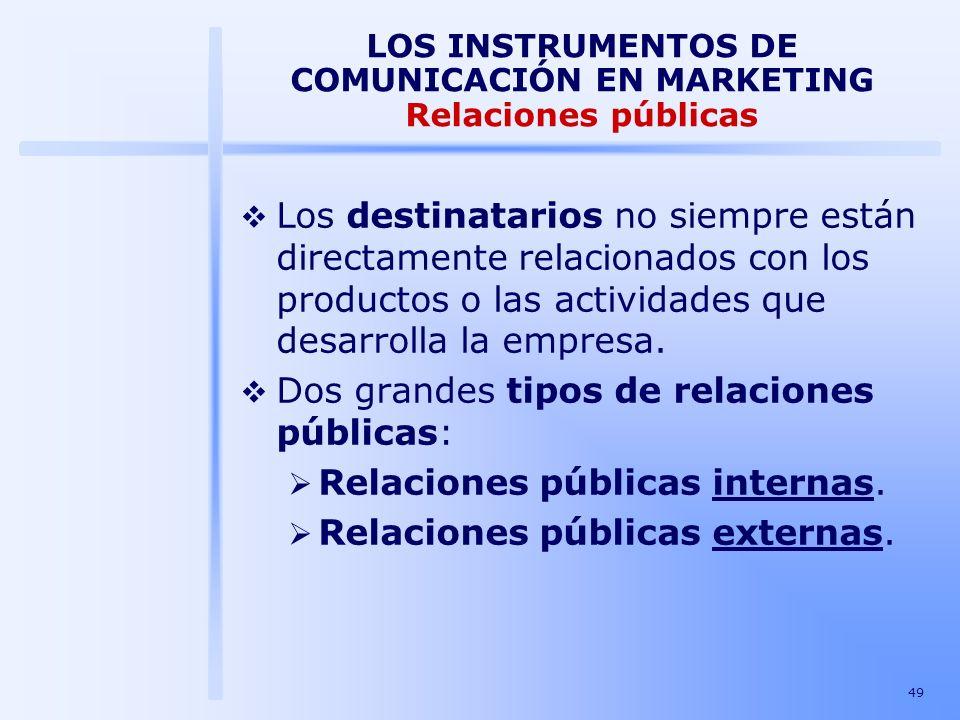 49 LOS INSTRUMENTOS DE COMUNICACIÓN EN MARKETING Relaciones públicas Los destinatarios no siempre están directamente relacionados con los productos o