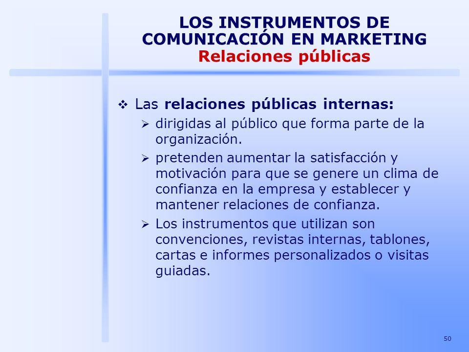 50 LOS INSTRUMENTOS DE COMUNICACIÓN EN MARKETING Relaciones públicas Las relaciones públicas internas: dirigidas al público que forma parte de la orga