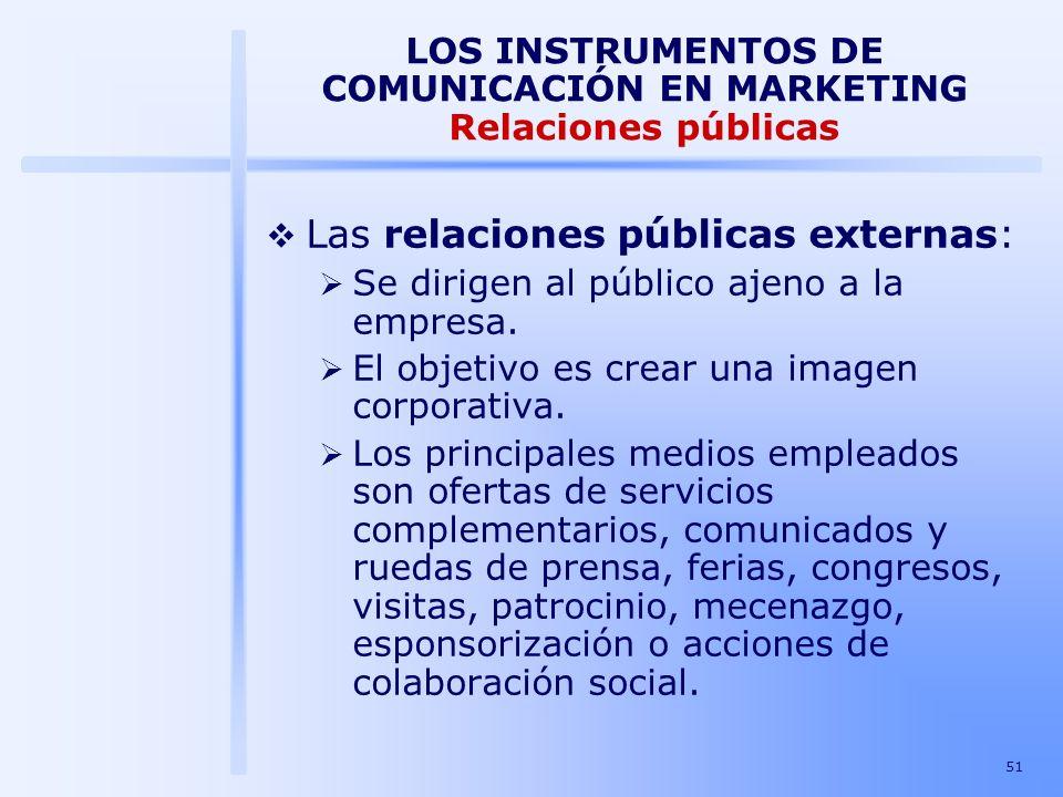 51 LOS INSTRUMENTOS DE COMUNICACIÓN EN MARKETING Relaciones públicas Las relaciones públicas externas: Se dirigen al público ajeno a la empresa. El ob
