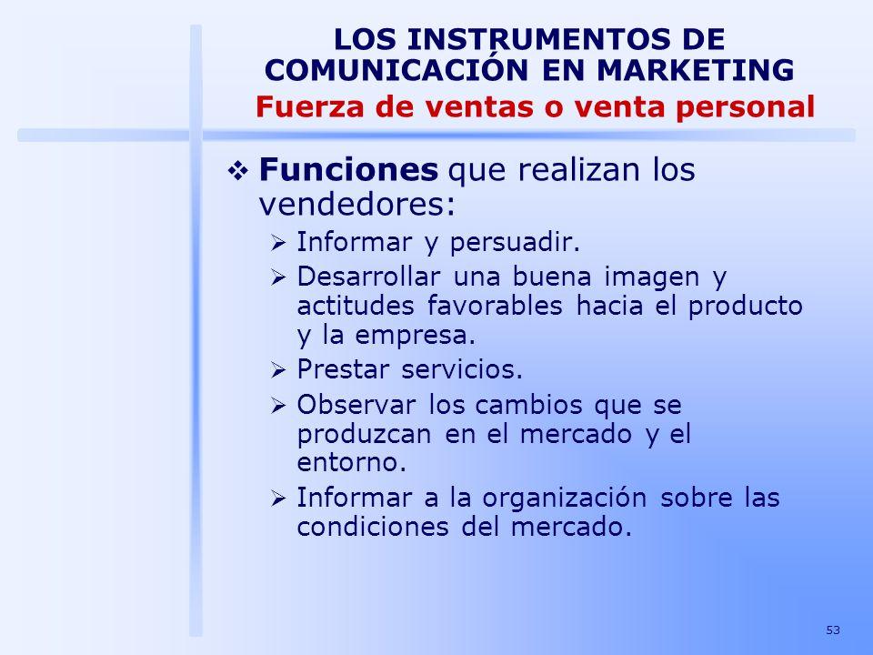 53 LOS INSTRUMENTOS DE COMUNICACIÓN EN MARKETING Fuerza de ventas o venta personal Funciones que realizan los vendedores: Informar y persuadir. Desarr
