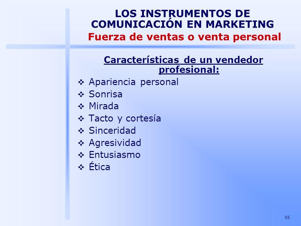 55 LOS INSTRUMENTOS DE COMUNICACIÓN EN MARKETING Fuerza de ventas o venta personal Características de un vendedor profesional: Apariencia personal Son