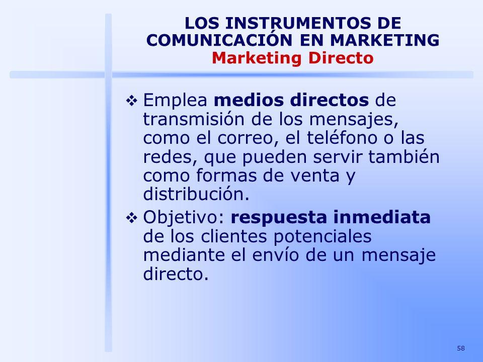 58 LOS INSTRUMENTOS DE COMUNICACIÓN EN MARKETING Marketing Directo Emplea medios directos de transmisión de los mensajes, como el correo, el teléfono