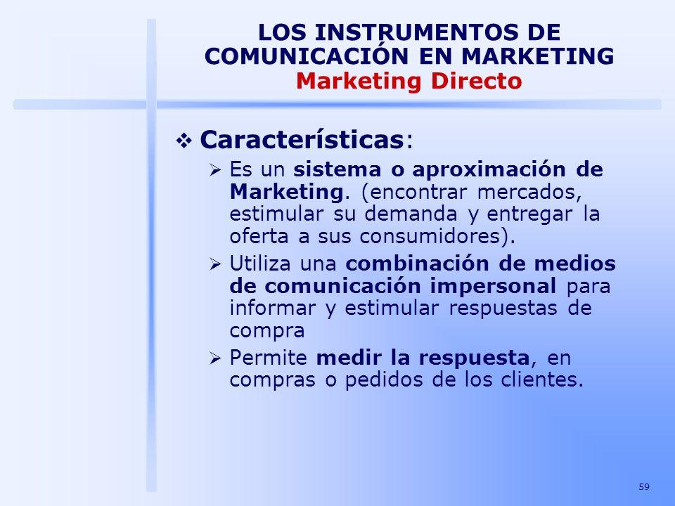 59 LOS INSTRUMENTOS DE COMUNICACIÓN EN MARKETING Marketing Directo Características: Es un sistema o aproximación de Marketing. (encontrar mercados, es
