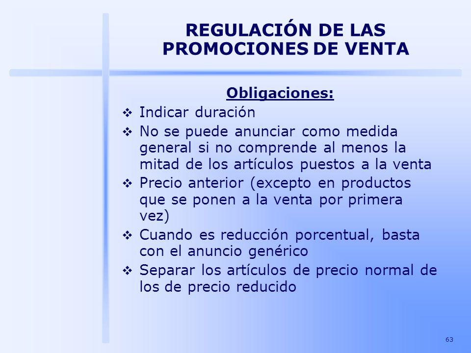 63 REGULACIÓN DE LAS PROMOCIONES DE VENTA Obligaciones: Indicar duración No se puede anunciar como medida general si no comprende al menos la mitad de