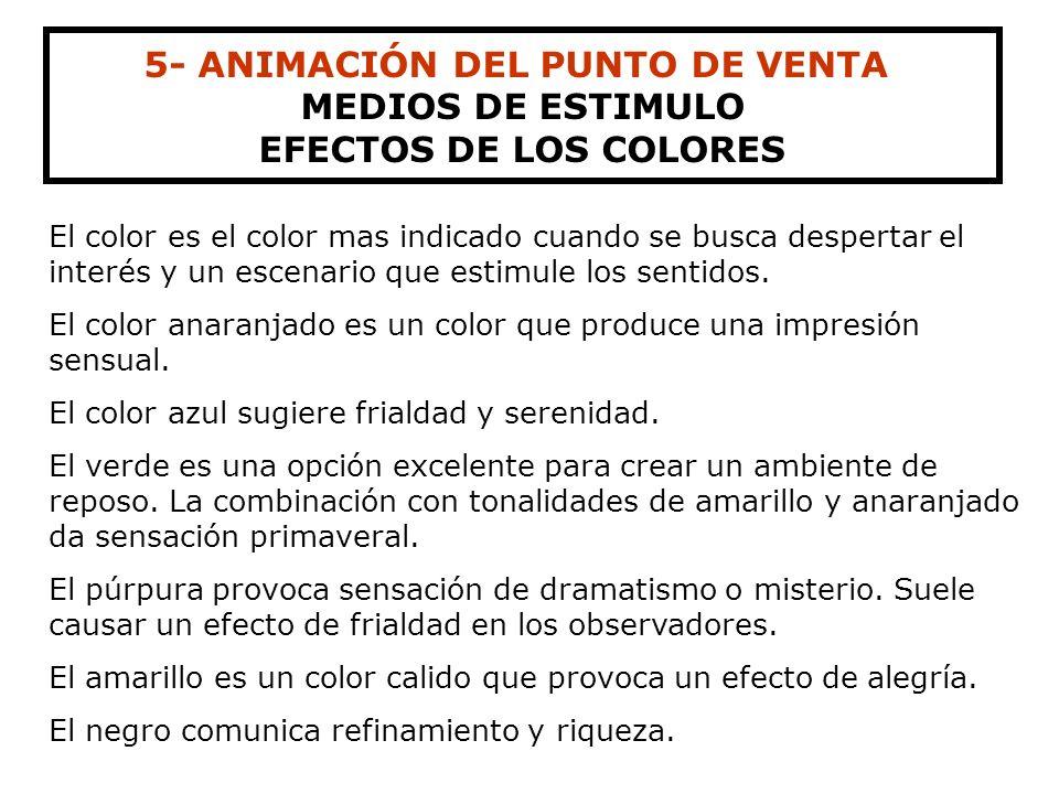 5- ANIMACIÓN DEL PUNTO DE VENTA MEDIOS DE ESTIMULO COLORES El color es el medio mas apropiado para aumentar el atractivo de una presentación visual, s