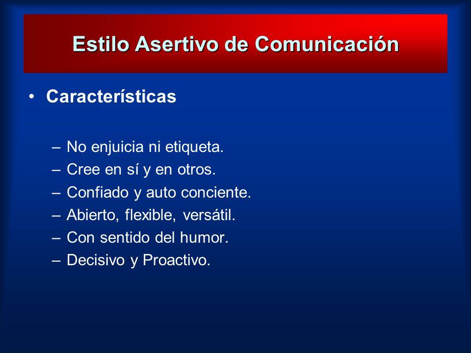 Estilo Asertivo de Comunicación Características –No enjuicia ni etiqueta. –Cree en sí y en otros. –Confiado y auto conciente. –Abierto, flexible, vers