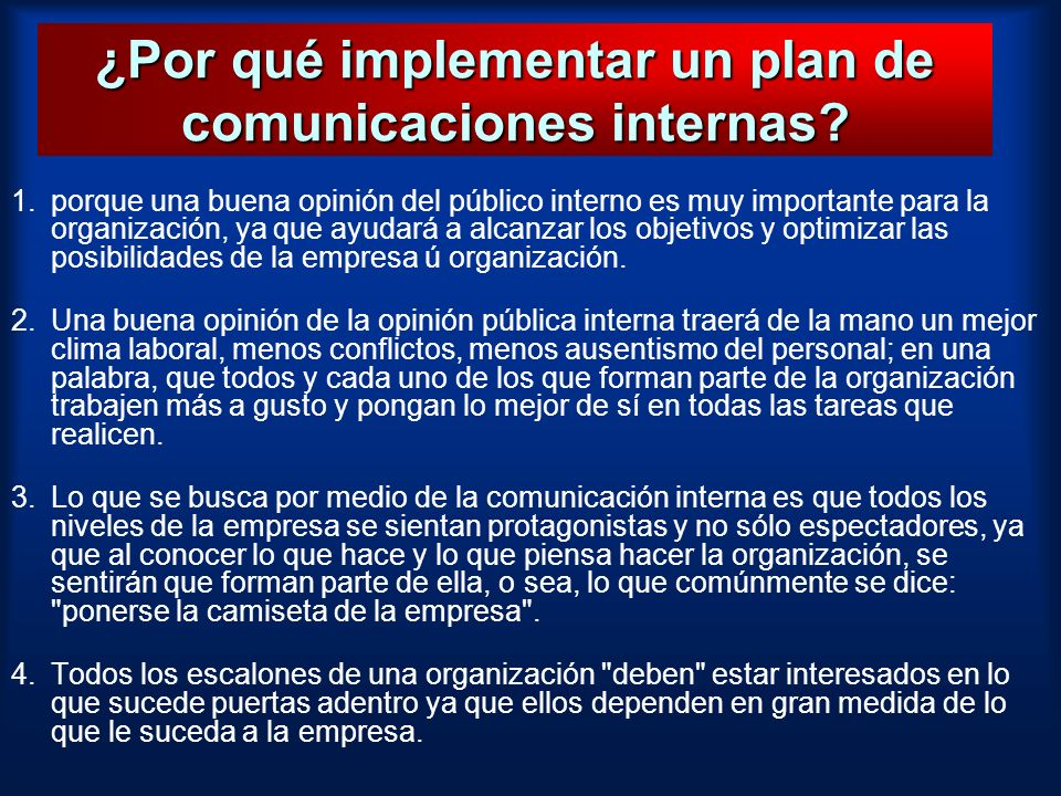 ¿Por qué implementar un plan de comunicaciones internas? 1.porque una buena opinión del público interno es muy importante para la organización, ya que