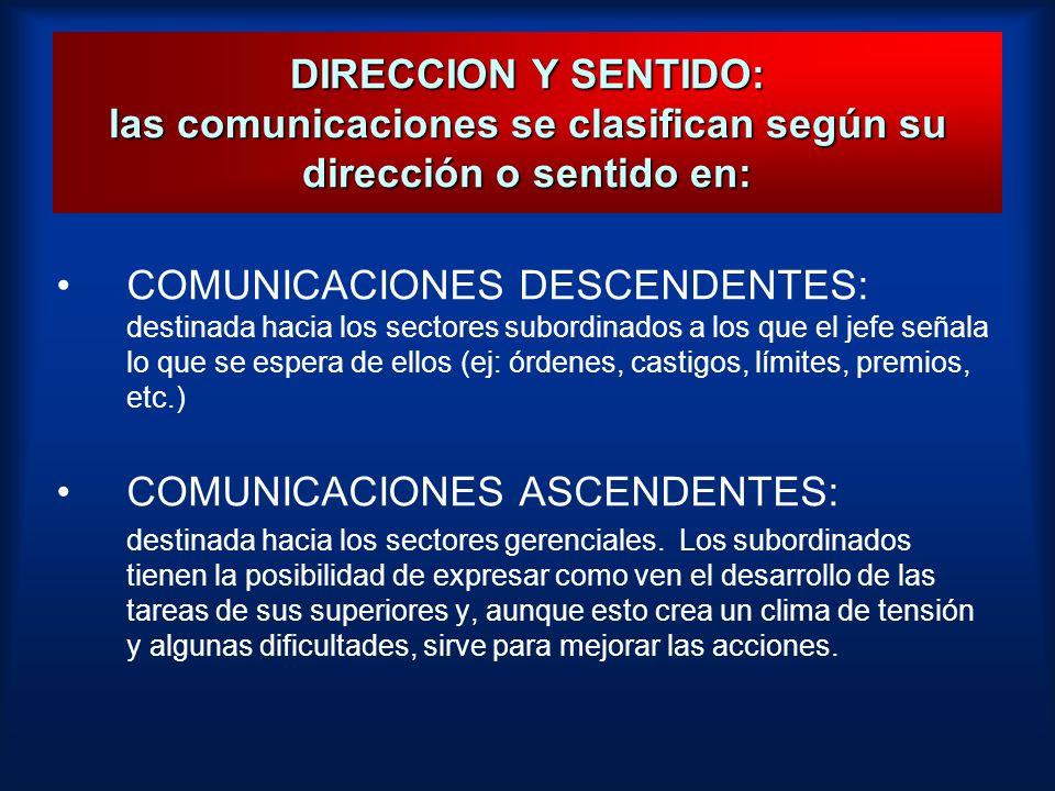 DIRECCION Y SENTIDO: las comunicaciones se clasifican según su dirección o sentido en: COMUNICACIONES DESCENDENTES: destinada hacia los sectores subor