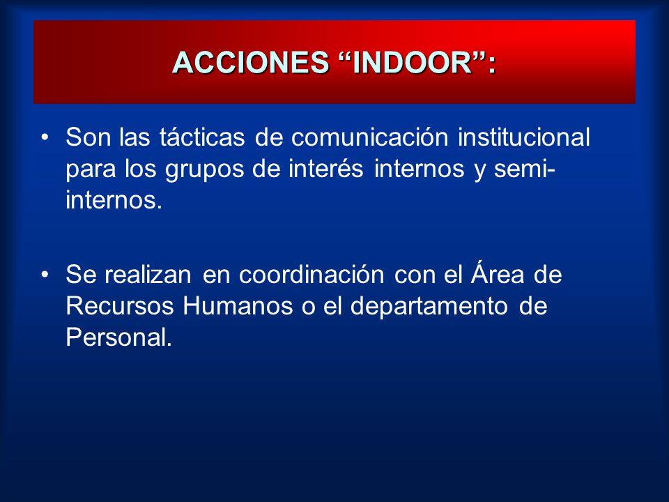 ACCIONES INDOOR: Son las tácticas de comunicación institucional para los grupos de interés internos y semi- internos. Se realizan en coordinación con