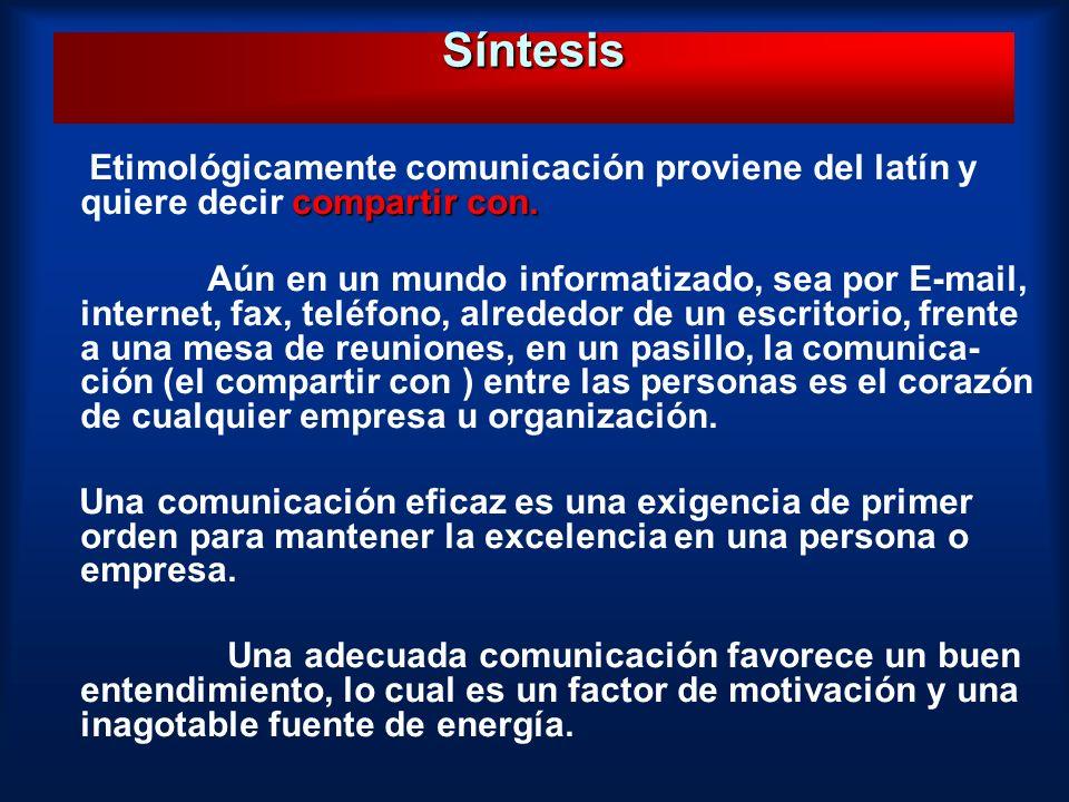 Síntesis compartir con. Etimológicamente comunicación proviene del latín y quiere decir compartir con. Aún en un mundo informatizado, sea por E-mail,