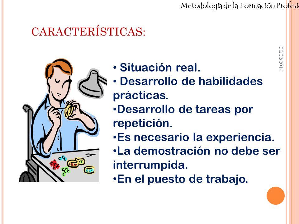Metodología de la Formación Profesional CARACTERÍSTICAS: 02/02/2014 Situación real. Desarrollo de habilidades prácticas. Desarrollo de tareas por repe