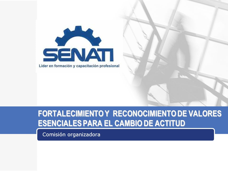 FORTALECIMIENTO Y RECONOCIMIENTO DE VALORES ESENCIALES PARA EL CAMBIO DE ACTITUD Comisión organizadora