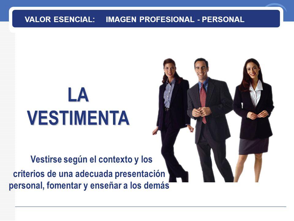 LAVESTIMENTA VALOR ESENCIAL: IMAGEN PROFESIONAL - PERSONAL Vestirse según el contexto y los criterios de una adecuada presentación personal, fomentar y enseñar a los demás