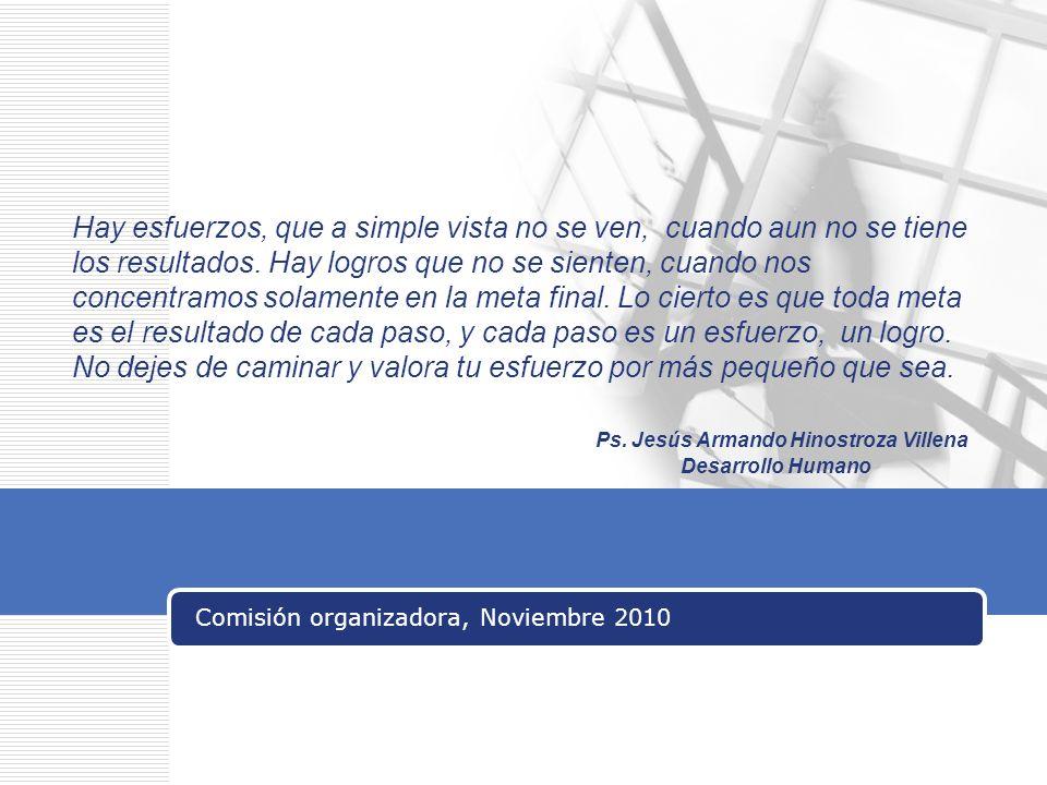 Comisión organizadora, Noviembre 2010 Hay esfuerzos, que a simple vista no se ven, cuando aun no se tiene los resultados.