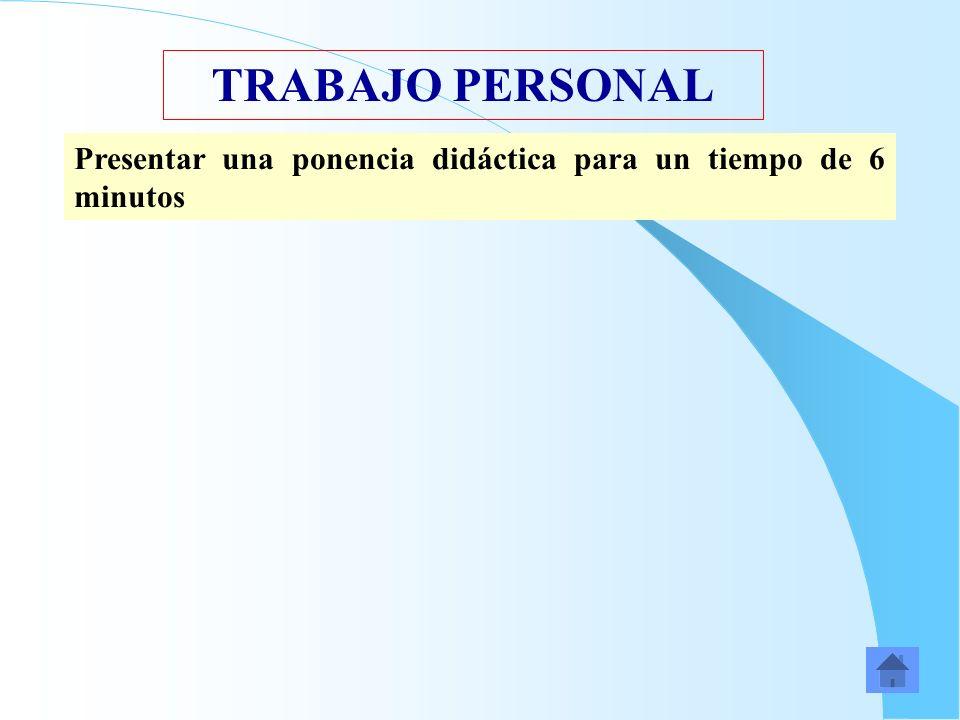 TRABAJO PERSONAL Presentar una ponencia didáctica para un tiempo de 6 minutos