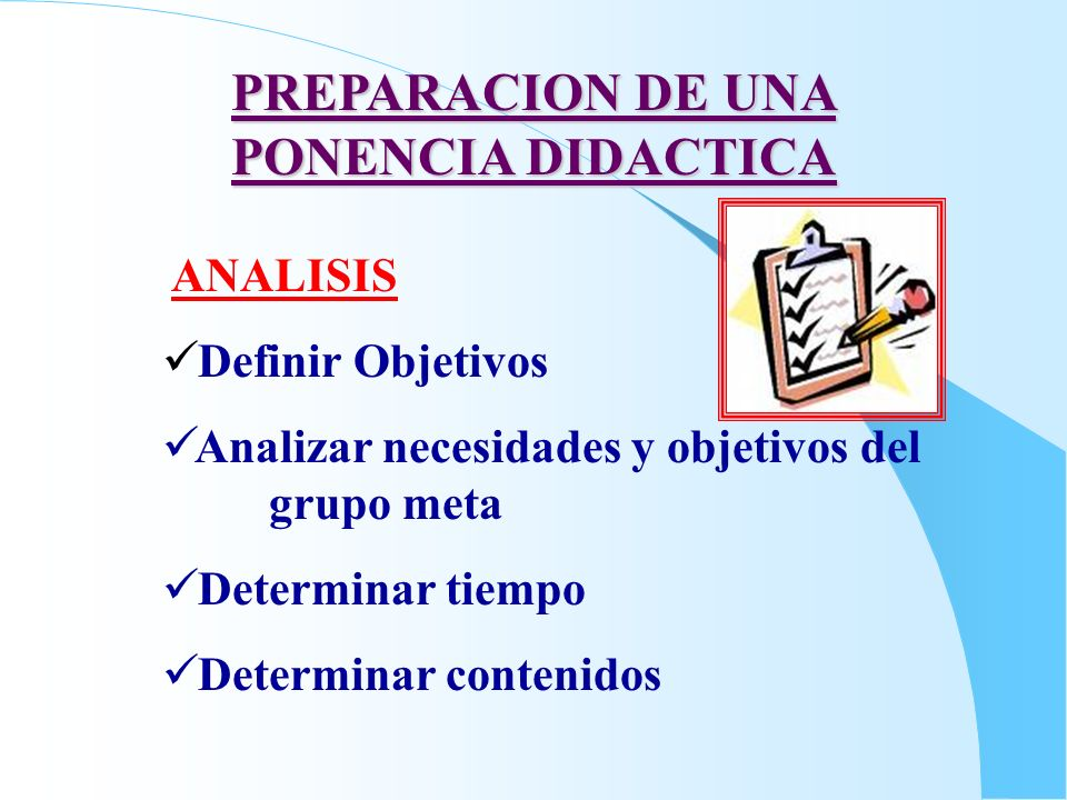 PREPARACION DE UNA PONENCIA DIDACTICA ANALISIS Definir Objetivos Analizar necesidades y objetivos del grupo meta Determinar tiempo Determinar contenid