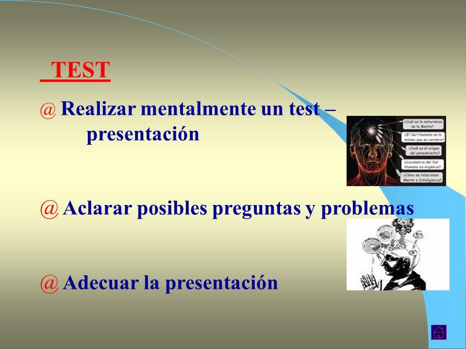 TEST @ Realizar mentalmente un test – presentación @ Aclarar posibles preguntas y problemas @ Adecuar la presentación