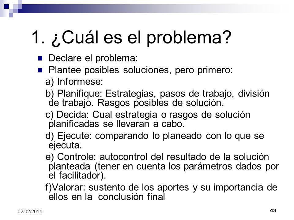 1. ¿Cuál es el problema? Declare el problema: Plantee posibles soluciones, pero primero: a) Informese: b) Planifique: Estrategias, pasos de trabajo, d