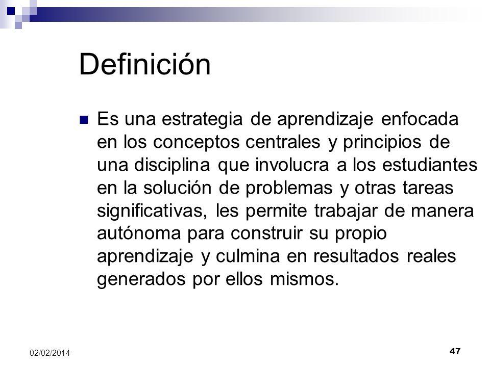 Definición Es una estrategia de aprendizaje enfocada en los conceptos centrales y principios de una disciplina que involucra a los estudiantes en la s