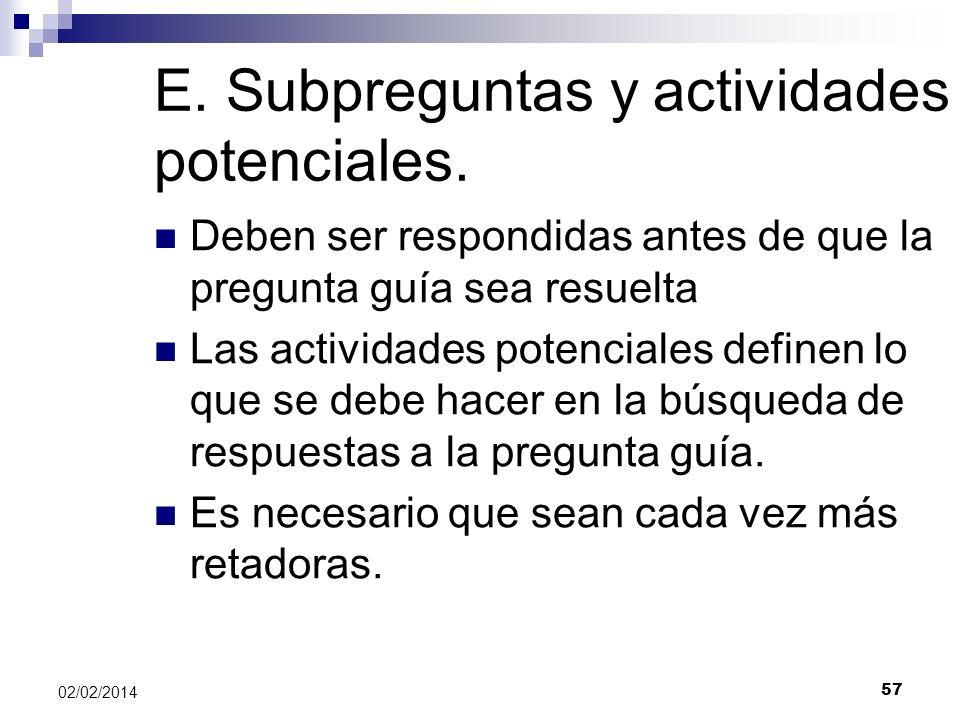 E. Subpreguntas y actividades potenciales. Deben ser respondidas antes de que la pregunta guía sea resuelta Las actividades potenciales definen lo que
