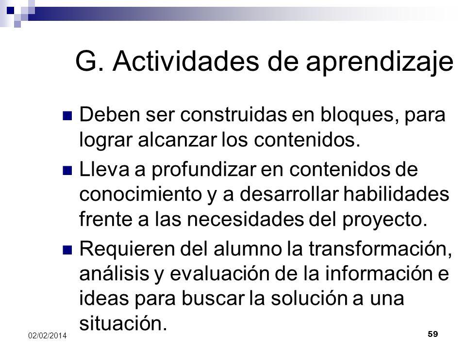 G. Actividades de aprendizaje Deben ser construidas en bloques, para lograr alcanzar los contenidos. Lleva a profundizar en contenidos de conocimiento