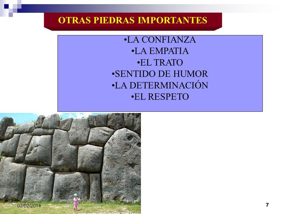OTRAS PIEDRAS IMPORTANTES LA CONFIANZA LA EMPATIA EL TRATO SENTIDO DE HUMOR LA DETERMINACIÓN EL RESPETO 02/02/2014 7