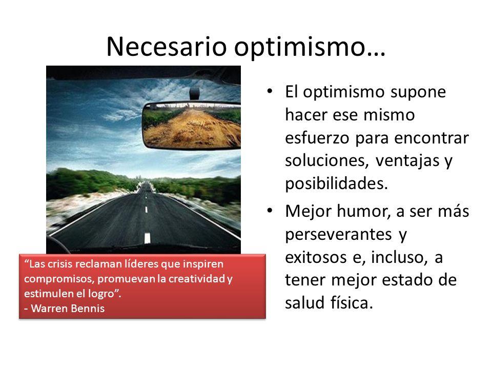 Necesario optimismo… El optimismo supone hacer ese mismo esfuerzo para encontrar soluciones, ventajas y posibilidades. Mejor humor, a ser más persever