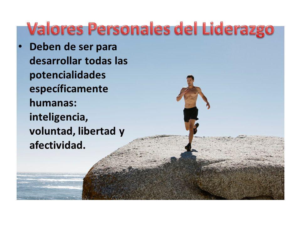 Deben de ser para desarrollar todas las potencialidades específicamente humanas: inteligencia, voluntad, libertad y afectividad.
