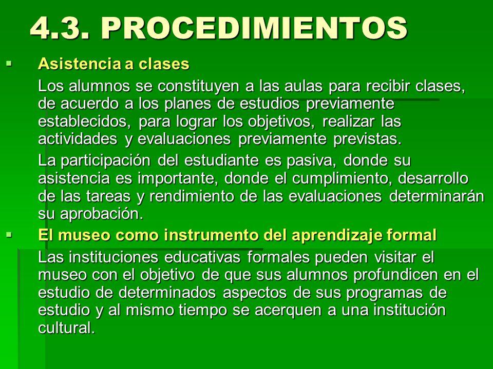 4.3. PROCEDIMIENTOS Asistencia a clases Asistencia a clases Los alumnos se constituyen a las aulas para recibir clases, de acuerdo a los planes de est