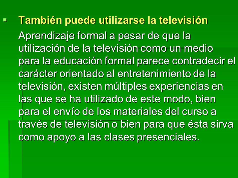 También puede utilizarse la televisión También puede utilizarse la televisión Aprendizaje formal a pesar de que la utilización de la televisión como u