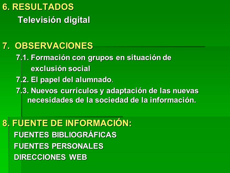 6. RESULTADOS Televisión digital 7. OBSERVACIONES 7.1. Formación con grupos en situación de 7.1. Formación con grupos en situación de exclusión social