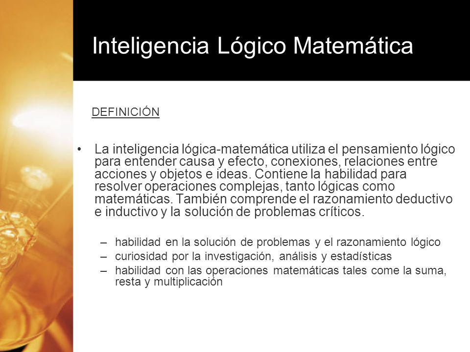 La inteligencia lógica-matemática utiliza el pensamiento lógico para entender causa y efecto, conexiones, relaciones entre acciones y objetos e ideas.