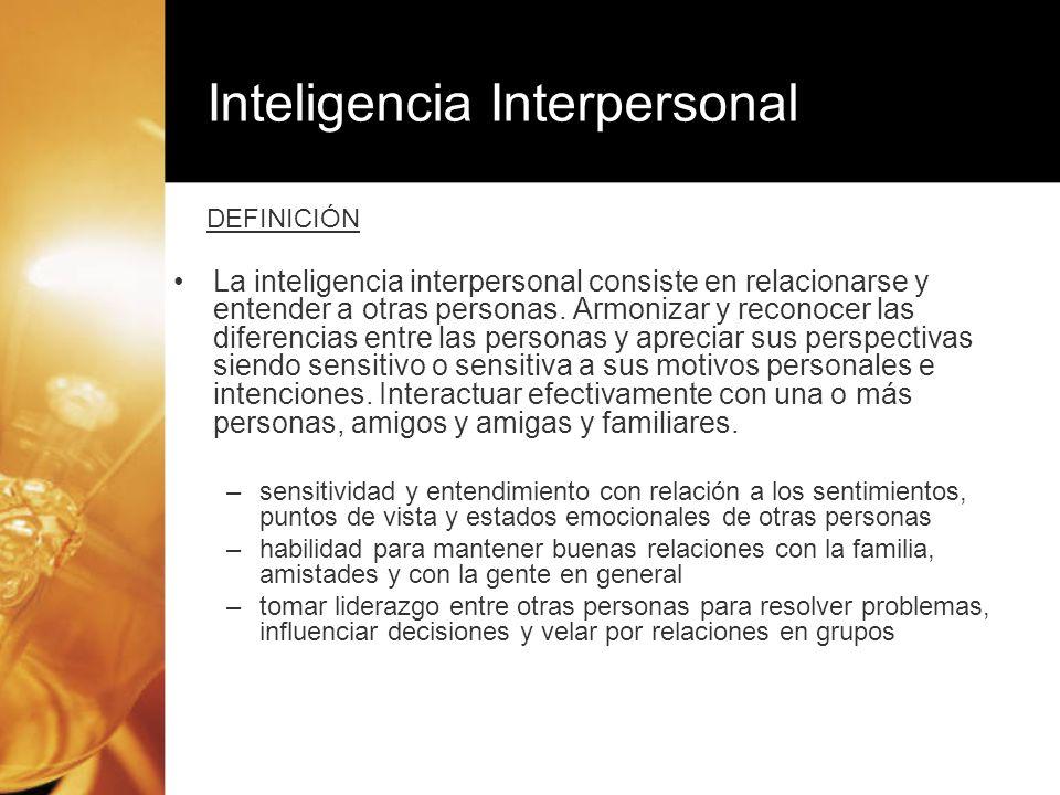 La inteligencia interpersonal consiste en relacionarse y entender a otras personas. Armonizar y reconocer las diferencias entre las personas y aprecia