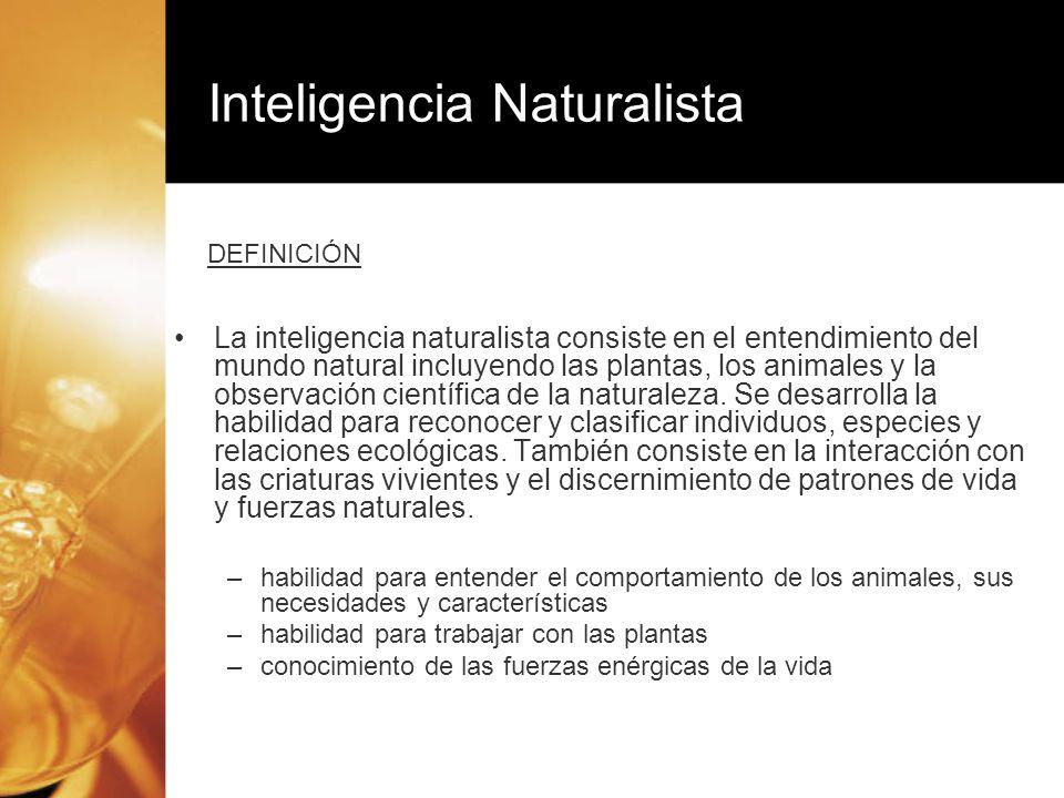 La inteligencia naturalista consiste en el entendimiento del mundo natural incluyendo las plantas, los animales y la observación científica de la natu