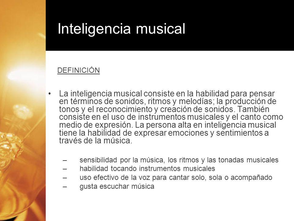 La inteligencia musical consiste en la habilidad para pensar en términos de sonidos, ritmos y melodías; la producción de tonos y el reconocimiento y c