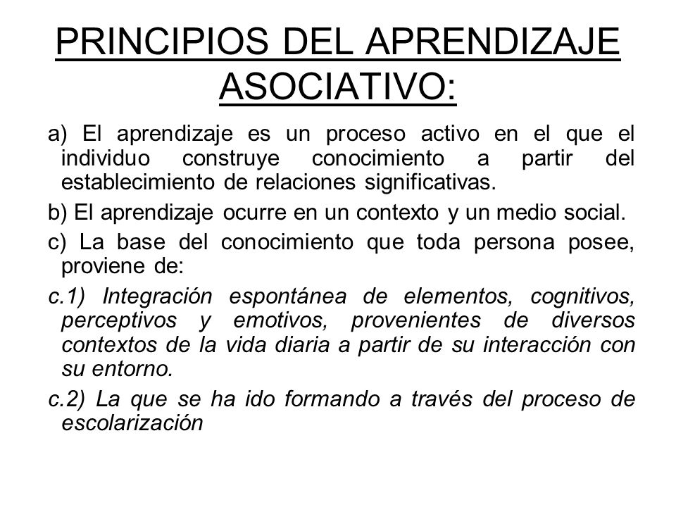 PRINCIPIOS DEL APRENDIZAJE ASOCIATIVO: a) El aprendizaje es un proceso activo en el que el individuo construye conocimiento a partir del establecimien