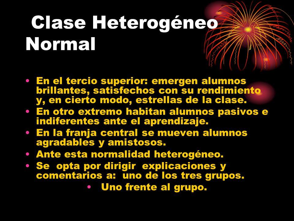 Clase Heterogéneo Normal En el tercio superior: emergen alumnos brillantes, satisfechos con su rendimiento y, en cierto modo, estrellas de la clase. E