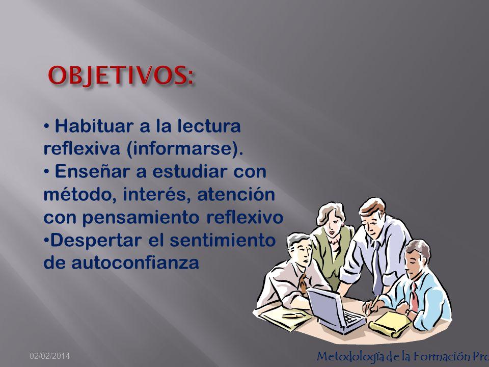 Metodología de la Formación Profesional 02/02/2014 Habituar a la lectura reflexiva (informarse).