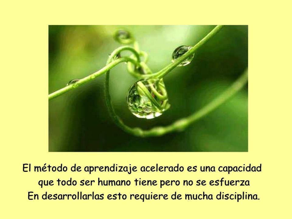 El método de aprendizaje acelerado es una capacidad que todo ser humano tiene pero no se esfuerza En desarrollarlas esto requiere de mucha disciplina.
