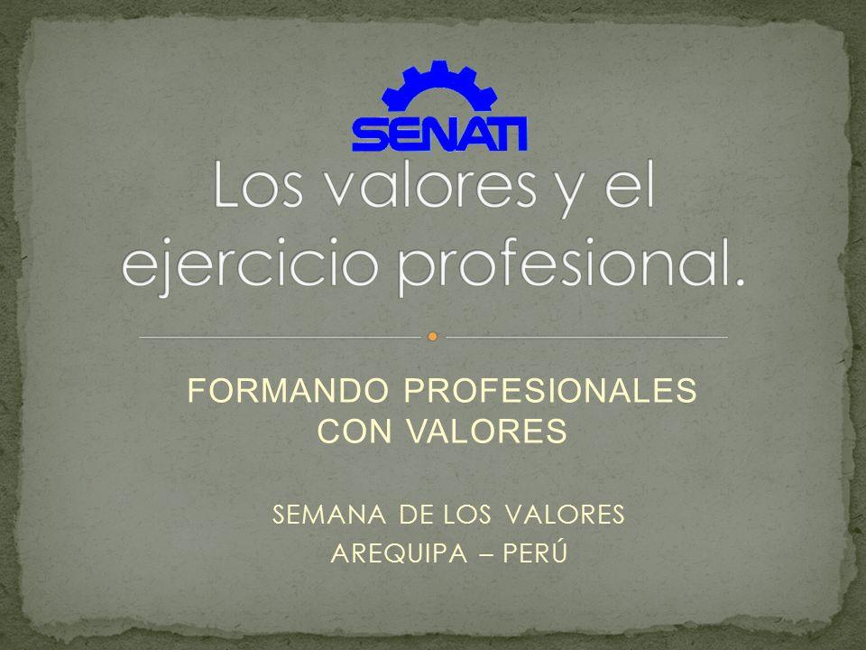 FORMANDO PROFESIONALES CON VALORES SEMANA DE LOS VALORES AREQUIPA – PERÚ