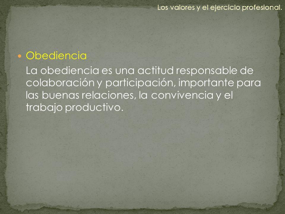 Obediencia La obediencia es una actitud responsable de colaboración y participación, importante para las buenas relaciones, la convivencia y el trabaj