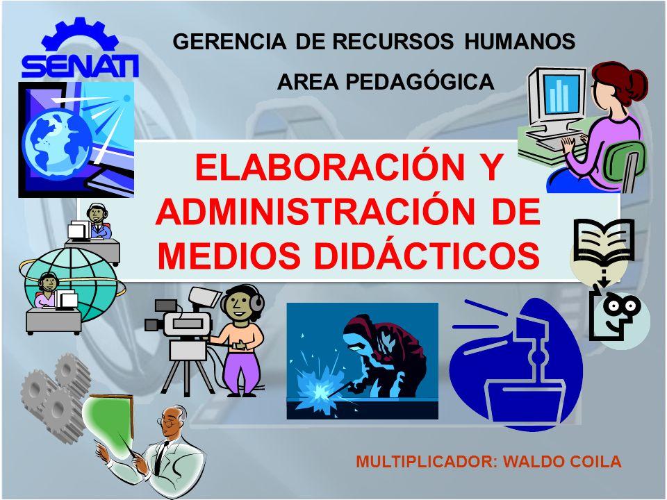 GERENCIA DE RECURSOS HUMANOS AREA PEDAGÓGICA ELABORACIÓN Y ADMINISTRACIÓN DE MEDIOS DIDÁCTICOS MULTIPLICADOR: WALDO COILA