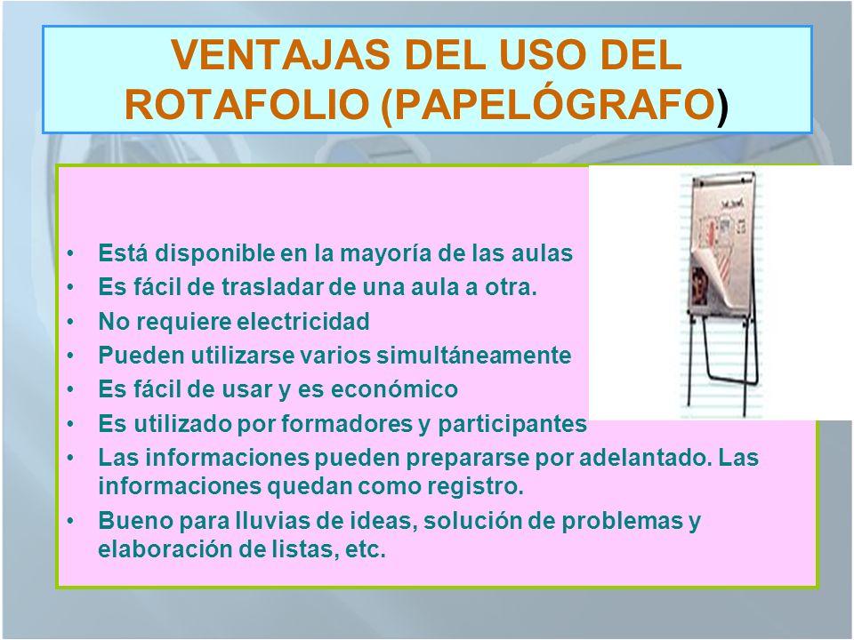 VENTAJAS DEL USO DEL ROTAFOLIO (PAPELÓGRAFO) Está disponible en la mayoría de las aulas Es fácil de trasladar de una aula a otra.
