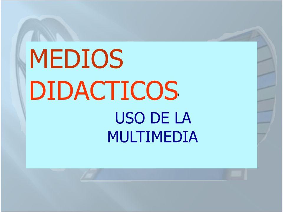 MEDIOS DIDACTICOS USO DE LA MULTIMEDIA