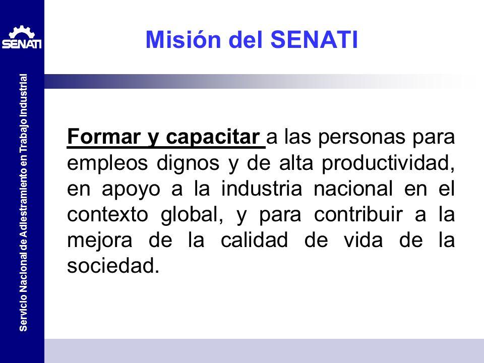 Servicio Nacional de Adiestramiento en Trabajo Industrial Misión del SENATI Formar y capacitar a las personas para empleos dignos y de alta productivi